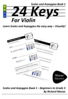 24 Keys: Scales and Arpeggios for Violin, Book 1 ebook by