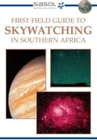 First Field Guide to Skywatching in Southern Africa ebook by Cliff Turk