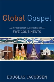 Global Gospel - An Introduction to Christianity on Five Continents ebook by Douglas Jacobsen