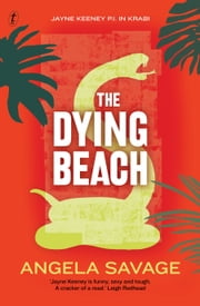 The Dying Beach - Jayne Keeney PI in Krabi ebook by Angela Savage