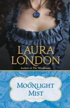 Moonlight Mist ebook by Laura London