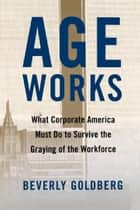 Age Works ebook by Beverly Goldberg