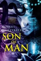Son of Man ebook by Robert Silverberg
