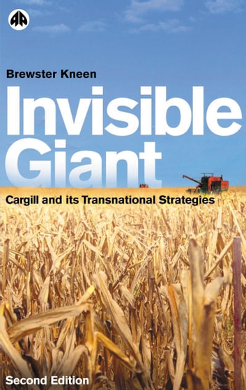 Invisible Giant - Cargill and Its Transnational Strategies ebook by Brewster Kneen