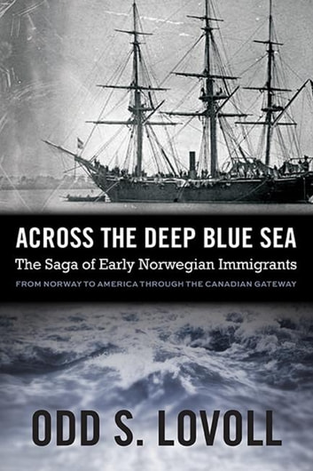Across the Deep Blue Sea - The Saga of Early Norwegian Immigrants ebook by Odd S. Lovoll