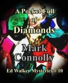 Pocket Full of Diamonds - Ed Walker Mysteries, #10 ebook by Mark Connolly