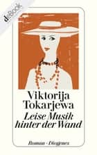 Leise Musik hinter der Wand ebook by Viktorija Tokarjewa