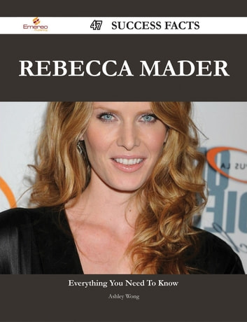 Rebecca Mader 47 Success Facts - Everything you need to know about Rebecca Mader ebook by Ashley Wong