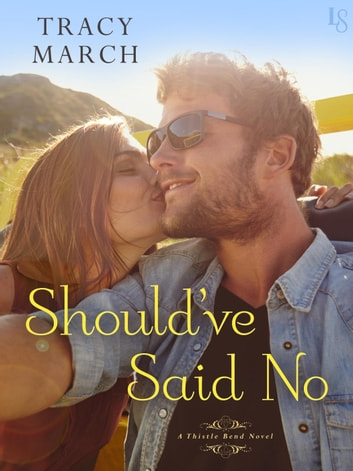 Should've Said No - A Thistle Bend Novel ebook by Tracy March