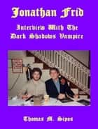 Jonathan Frid: Interview with the Dark Shadows Vampire ebook by Thomas M. Sipos