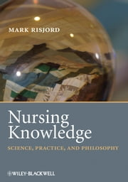 Nursing Knowledge - Science, Practice, and Philosophy ebook by Mark Risjord
