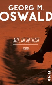 Alle, die du liebst - Roman ebook by Georg M. Oswald