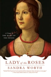 Lady of the Roses - A Novel of the Wars of the Roses ebook by Sandra Worth