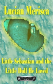 Little Sebastian and The Little Doll He Loved ebook by Lucian Merisca