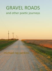 Gravel Roads and Other Journeys: A book of Poetry ebook by Mike Perkins