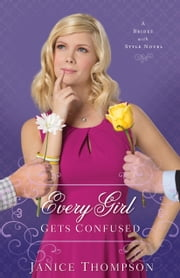 Every Girl Gets Confused (Brides with Style Book #2) - A Novel ebook by Janice Thompson
