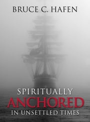 Spiritually Anchored in Unsettled Times ebook by Bruce C. Hafen