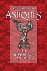 Antiques - The History of an Idea ebook by Leon Rosenstein