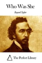 Who Was She ebook by Bayard Taylor