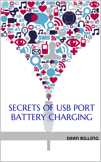 Secrets Of USB Port Battery Charging ebook by Dean Billing