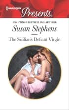 The Sicilian's Defiant Virgin - A Passionate Tale of Love, Romance and Scandal ebook by Susan Stephens