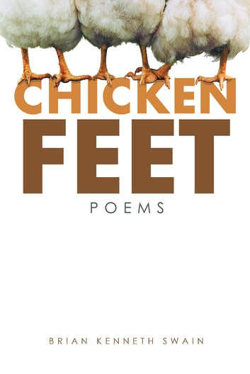 Chicken Feet - Poems ebook by Brian Kenneth Swain