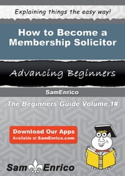 How to Become a Membership Solicitor - How to Become a Membership Solicitor ebook by Georgene Shrader