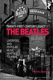The Twenty-First-Century Legacy of the Beatles - Liverpool and Popular Music Heritage Tourism ebook by Michael Brocken