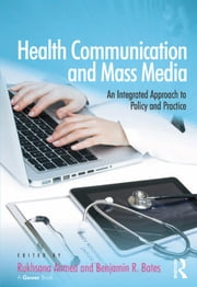 Health Communication and Mass Media - An Integrated Approach to Policy and Practice ebook by