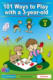 101 Ways to Play with a 3-year-old - Educational Fun for Toddlers and Parents (British version) ebook by Dena Angevin,Anne Jackle,Mariola Langowski