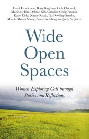 Wide Open Spaces - Women Exploring Call through Stories and Reflections ebook by Carol Henderson