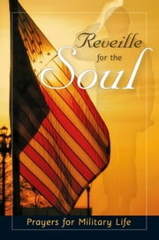 818783 Reveille for the Soul - Prayers for Military Life ebook by Marge Fenelon