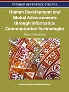 Human Development and Global Advancements through Information Communication Technologies ebook by Susheel Chhabra,Hakikur Rahman