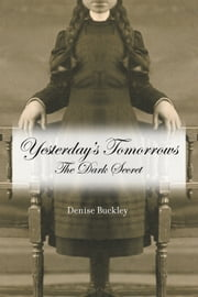 Yesterdays Tomorrows - The Dark Secret ebook by Denise Buckley