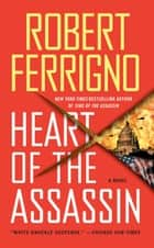 Heart of the Assassin - A Novel ebook by Robert Ferrigno