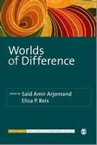 Worlds of Difference ebook by Said Arjomand,Elisa P Reis