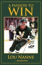 A Passion to Win ebook by Lou Nanne, Jim Bruton