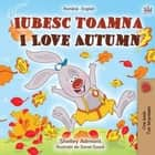 Iubesc toamna I Love Autumn - Romanian English Bedtime Collection ebook by Shelley Admont, KidKiddos Books