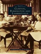 Clinton, Flemington, and Lambertville ebook by Sally A. Freedman