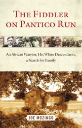 The Fiddler on Pantico Run - An African Warrior, His White Descendants, A Search for Family ebook by Joe Mozingo