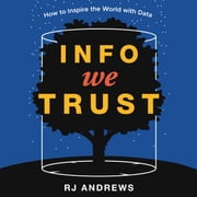 Info We Trust - How to Inspire the World with Data audiobook by RJ Andrews