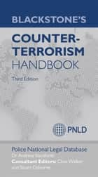Blackstone's Counter-Terrorism Handbook ebook by Andrew Staniforth, Police National Legal Database (PNLD), Clive Walker,...