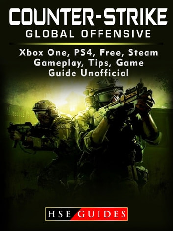 Counter Strike Global Offensive Xbox One, PS4, Free, Steam, Gameplay, Tips,  Game Guide Unofficial