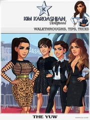 Kim Kardashian Hollywood Walkthroughs, Tips, Tricks ebook by The Yuw