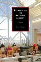 Reimagining the Academic Library ebook by David W. Lewis