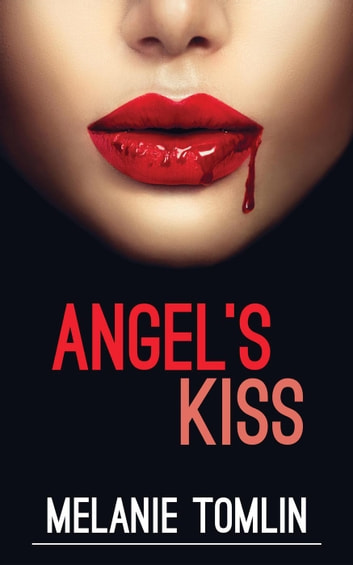 Angel's Kiss - Angel Series, #1 ebook by Melanie Tomlin