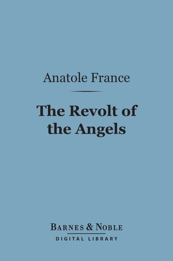 The Revolt of the Angels (Barnes & Noble Digital Library) ebook by Anatole France