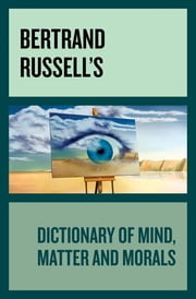 Bertrand Russell's Dictionary of Mind, Matter and Morals ebook by Bertrand Russell
