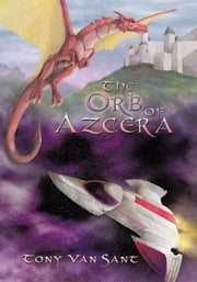 The Orb of Azcera ebook by Tony Van Sant