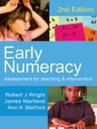 Early Numeracy - Assessment for Teaching and Intervention ebook by Robert J Wright, Mr James Martland, Ann K Stafford